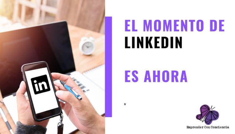 E03-El momento para LinkedIn es AHORA